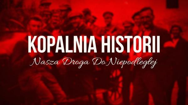 Kopalnia historii. Nasza droga do Niepodległej